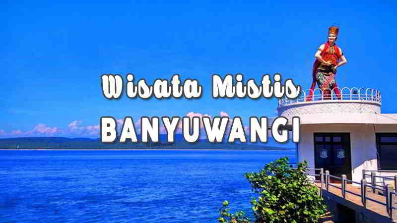 Wisata Mistis di Banyuwangi